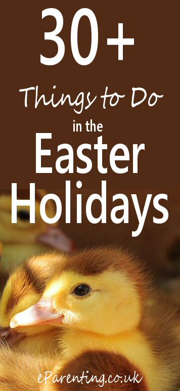 30+ Things to Do in the Easter Holidays