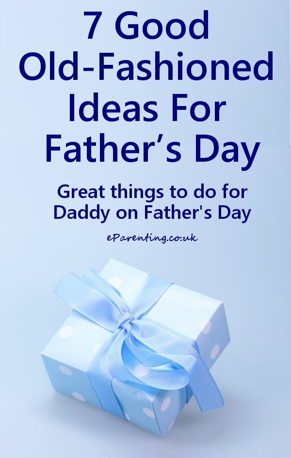 7 Good Old-Fashioned Ideas For Father's Day