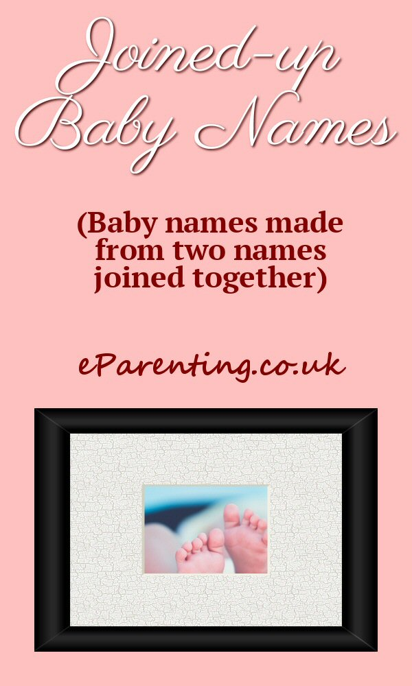 Joined-up Baby Names - baby names made from two names joined together