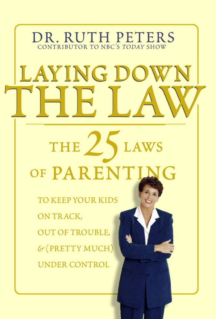 Laying Down the Law: The 25 Laws of Parenting by Dr. Ruth Peters