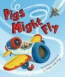 Pigs Might Fly by Jonathan Emmett & Steve Cox