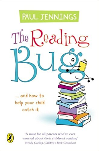 The Reading Bug......and how to help your children to catch it, by Paul Jennings
