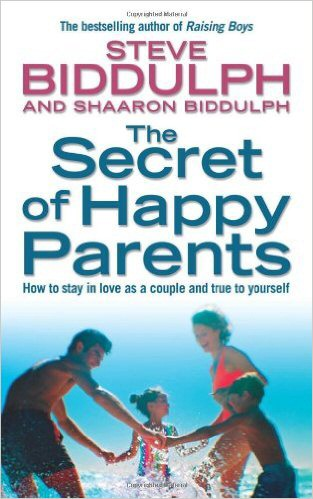 The Secret of Happy Parents by Steve Biddulph
